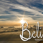 """Sometimes you have to just """"BELIEVE"""" and Go!!"""