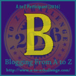 Blogging from A to Z APRIL 2016 Challenge Letter B