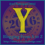 Blogging from A to Z APRIL 2016 Challenge Letter Y