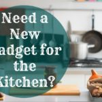 New Gadgets for the Kitchen