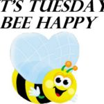 It's Tuesday Bee Happy!
